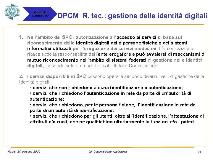 Quadro normativo DPCM R. tec. : gestione delle identità digitali 1. Nell'ambito del SPC