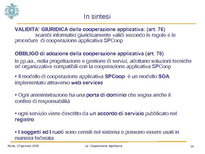 In sintesi VALIDITA' GIURIDICA della cooperazione applicativa: (art. 76) scambi informatici giuridicamente validi secondo