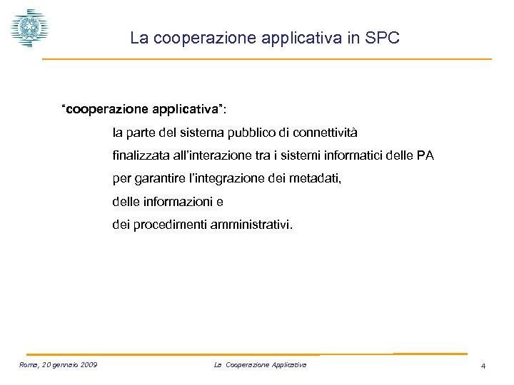 """La cooperazione applicativa in SPC """"cooperazione applicativa"""": la parte del sistema pubblico di connettività"""