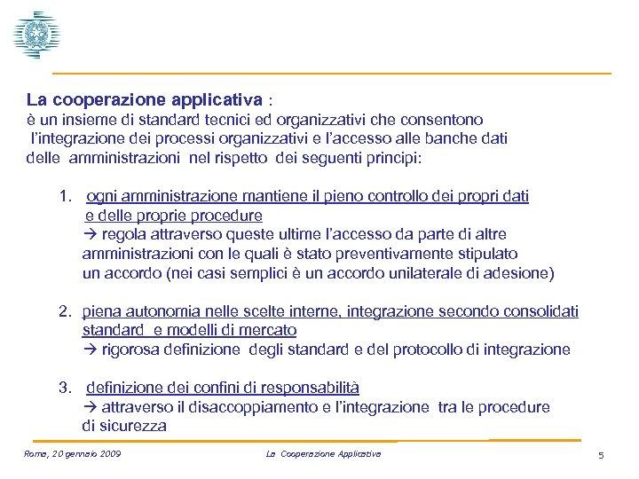 La cooperazione applicativa : è un insieme di standard tecnici ed organizzativi che consentono