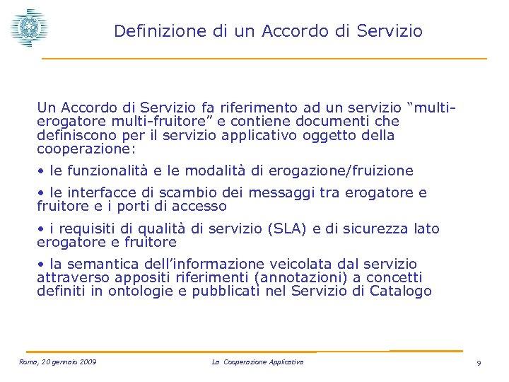 Definizione di un Accordo di Servizio Un Accordo di Servizio fa riferimento ad un