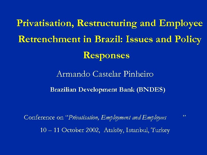 Privatisation, Restructuring and Employee Retrenchment in Brazil: Issues and Policy Responses Armando Castelar Pinheiro