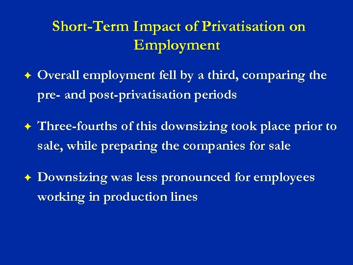 Short-Term Impact of Privatisation on Employment F Overall employment fell by a third, comparing