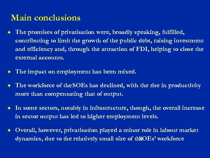 Main conclusions F The promises of privatisation were, broadly speaking, fulfilled, contributing to limit