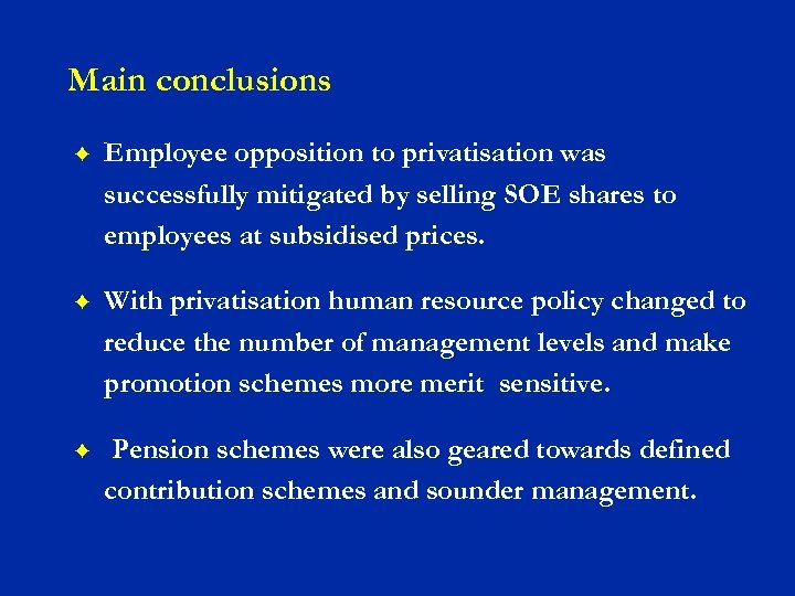 Main conclusions F Employee opposition to privatisation was successfully mitigated by selling SOE shares