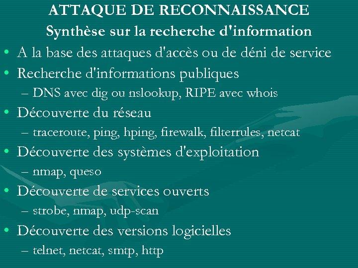 ATTAQUE DE RECONNAISSANCE Synthèse sur la recherche d'information • A la base des attaques