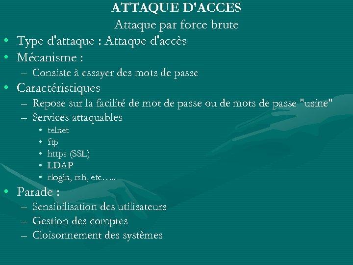 ATTAQUE D'ACCES Attaque par force brute • Type d'attaque : Attaque d'accès • Mécanisme