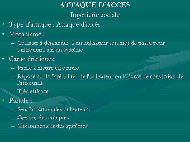 ATTAQUE D'ACCES Ingénierie sociale • Type d'attaque : Attaque d'accès • Mécanisme : –