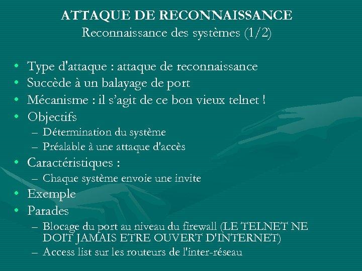ATTAQUE DE RECONNAISSANCE Reconnaissance des systèmes (1/2) • • Type d'attaque : attaque de