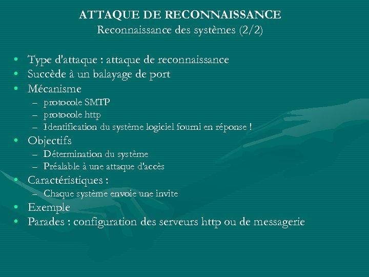 ATTAQUE DE RECONNAISSANCE Reconnaissance des systèmes (2/2) • • • Type d'attaque : attaque