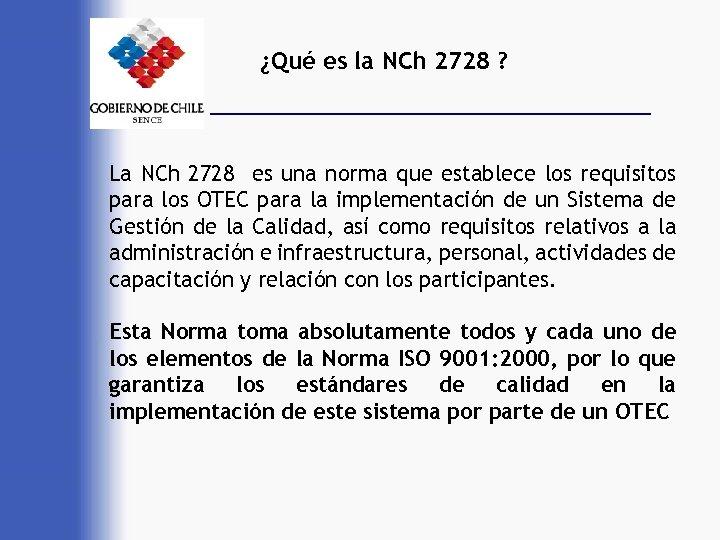 ¿Qué es la NCh 2728 ? La NCh 2728 es una norma que establece