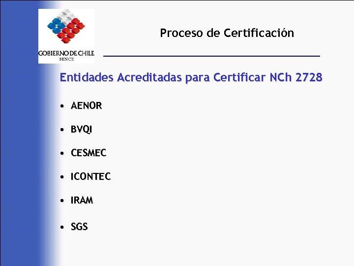 Proceso de Certificación Entidades Acreditadas para Certificar NCh 2728 • AENOR • BVQI •