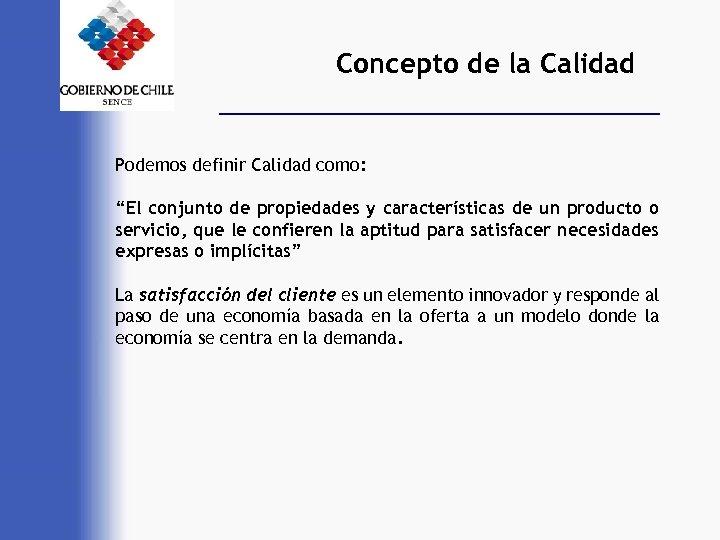 """Concepto de la Calidad Podemos definir Calidad como: """"El conjunto de propiedades y características"""