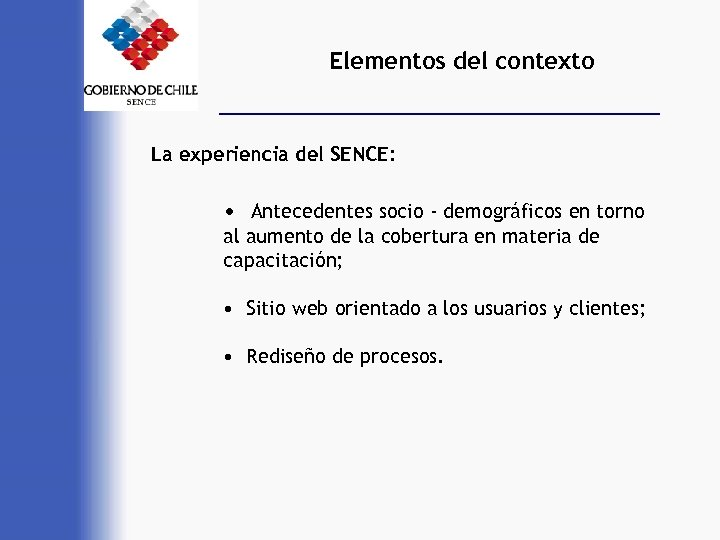 Elementos del contexto La experiencia del SENCE: • Antecedentes socio - demográficos en torno