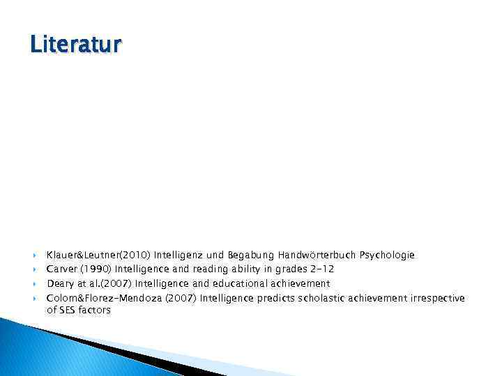 Literatur Klauer&Leutner(2010) Intelligenz und Begabung Handwörterbuch Psychologie Carver (1990) Intelligence and reading ability in