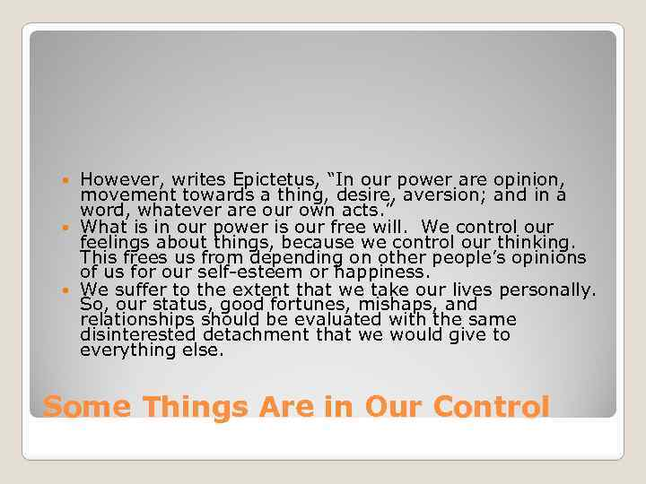 "However, writes Epictetus, ""In our power are opinion, movement towards a thing, desire, aversion;"