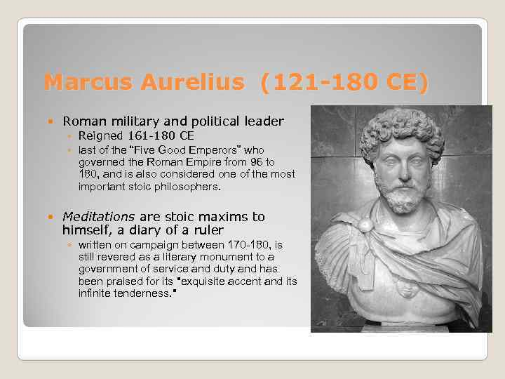 Marcus Aurelius (121 -180 CE) Roman military and political leader ◦ Reigned 161 -180