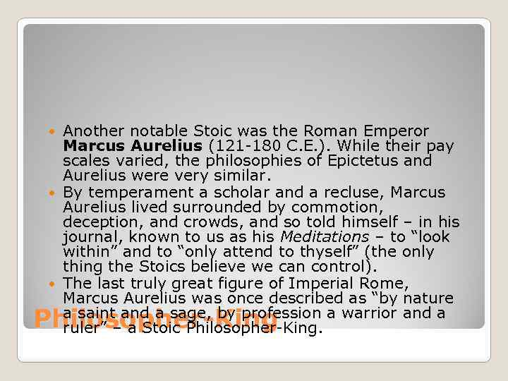 Another notable Stoic was the Roman Emperor Marcus Aurelius (121 -180 C. E. ).
