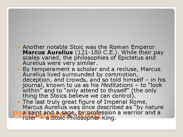 Another notable Stoic was the Roman Emperor Marcus Aurelius (121 -180 C. E. ).