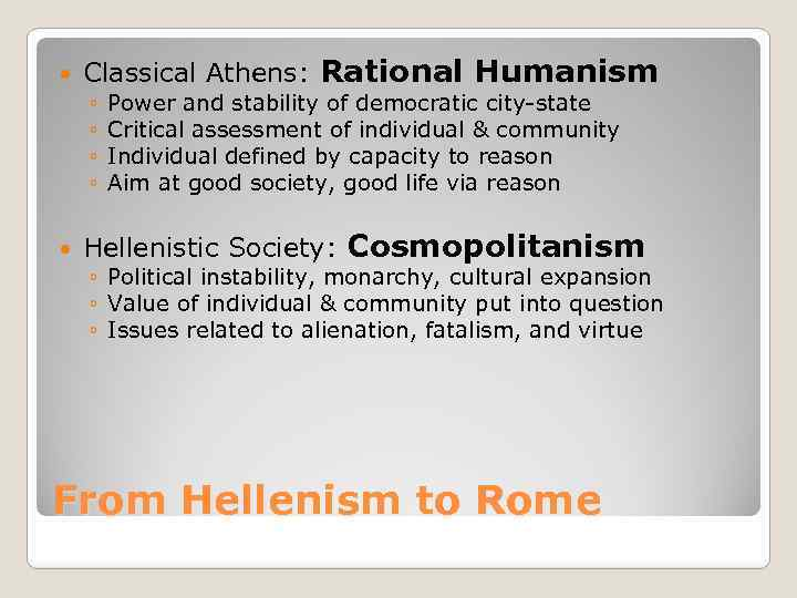 Classical Athens: Rational Humanism ◦ ◦ Power and stability of democratic city-state Critical