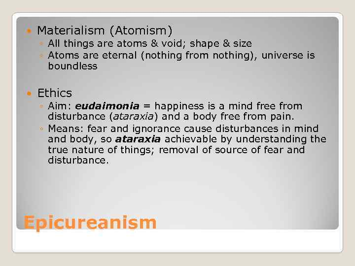 Materialism (Atomism) ◦ All things are atoms & void; shape & size ◦