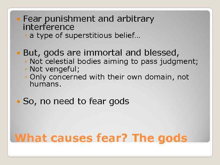 Fear punishment and arbitrary interference ◦ a type of superstitious belief… But, gods