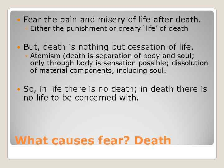 Fear the pain and misery of life after death. But, death is nothing