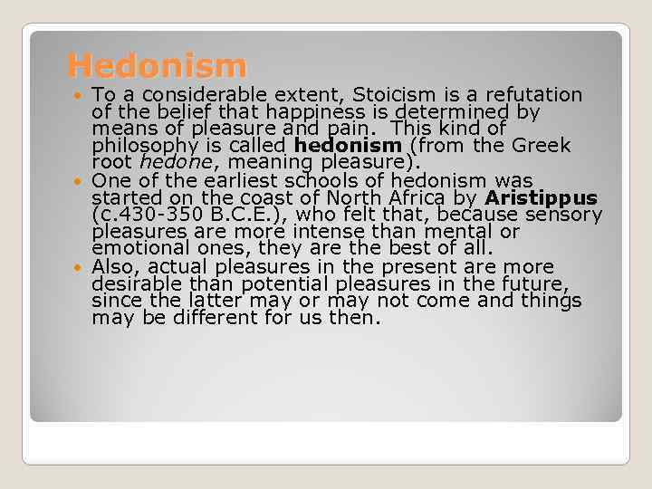 Hedonism To a considerable extent, Stoicism is a refutation of the belief that happiness