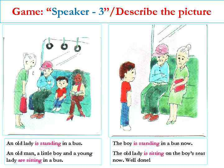 """Game: """"Speaker - 3""""/Describe the picture An old lady is standing in a bus."""