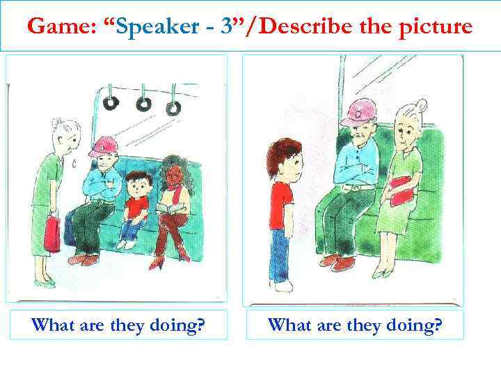 """Game: """"Speaker - 3""""/Describe the picture What are they doing?"""