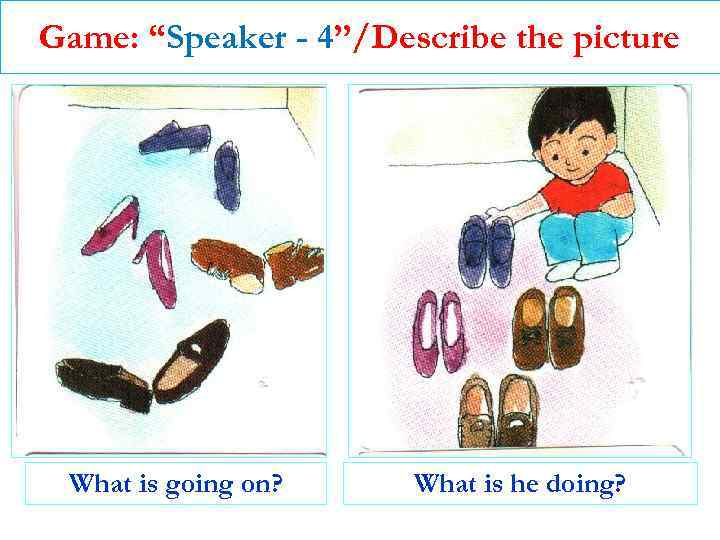 """Game: """"Speaker - 4""""/Describe the picture What is going on? What is he doing?"""