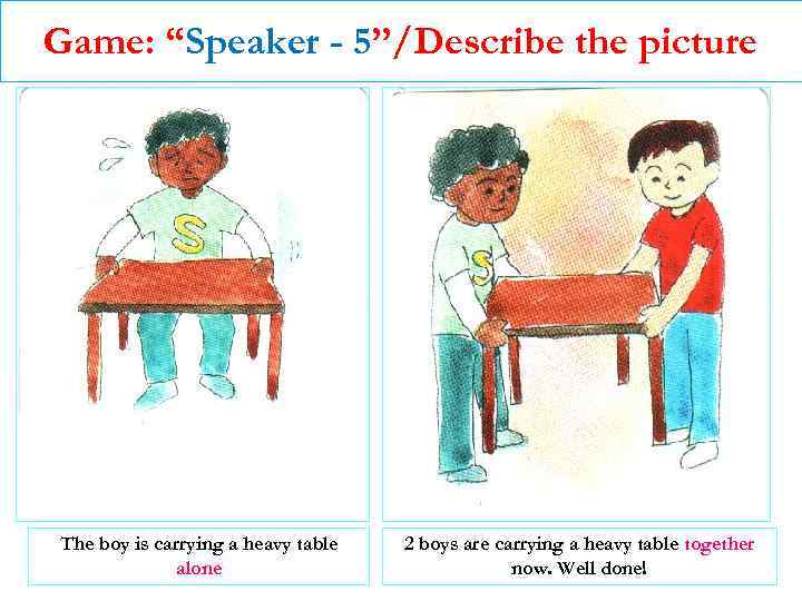 """Game: """"Speaker - 5""""/Describe the picture The boy is carrying a heavy table alone"""