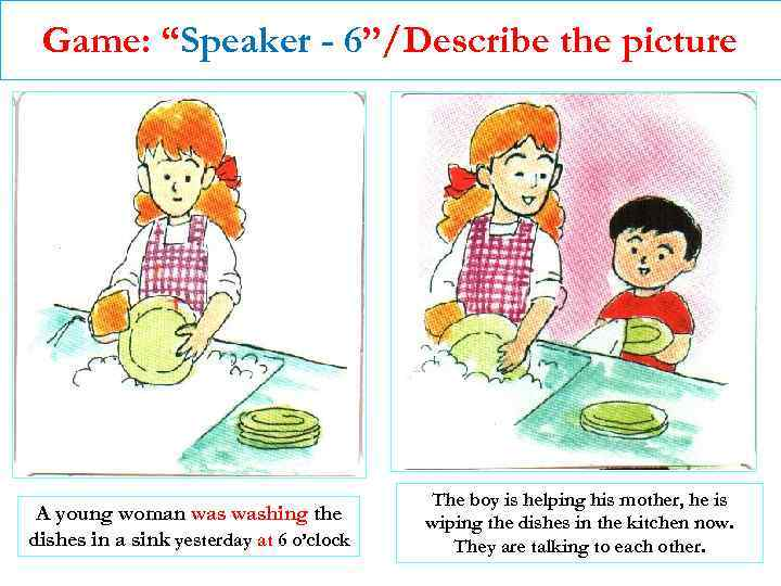 """Game: """"Speaker - 6""""/Describe the picture A young woman washing the dishes in a"""