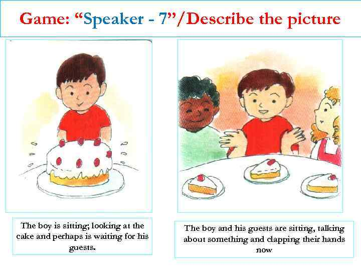 """Game: """"Speaker - 7""""/Describe the picture The boy is sitting; looking at the cake"""