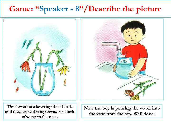 """Game: """"Speaker - 8""""/Describe the picture The flowers are lowering their heads and they"""