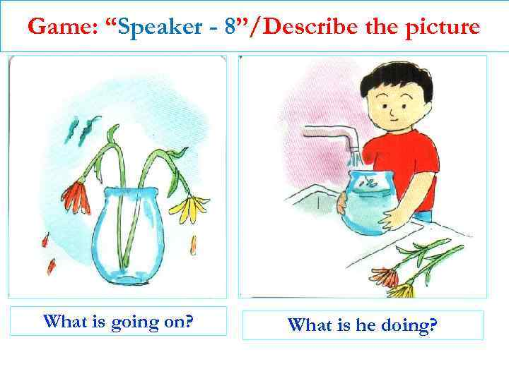 """Game: """"Speaker - 8""""/Describe the picture What is going on? What is he doing?"""