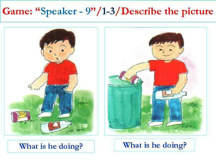 """Game: """"Speaker - 9""""/1 -3/Describe the picture What is he doing?"""
