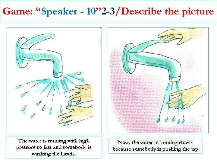 """Game: """"Speaker - 10"""" 2 -3/Describe the picture The water is running with high"""