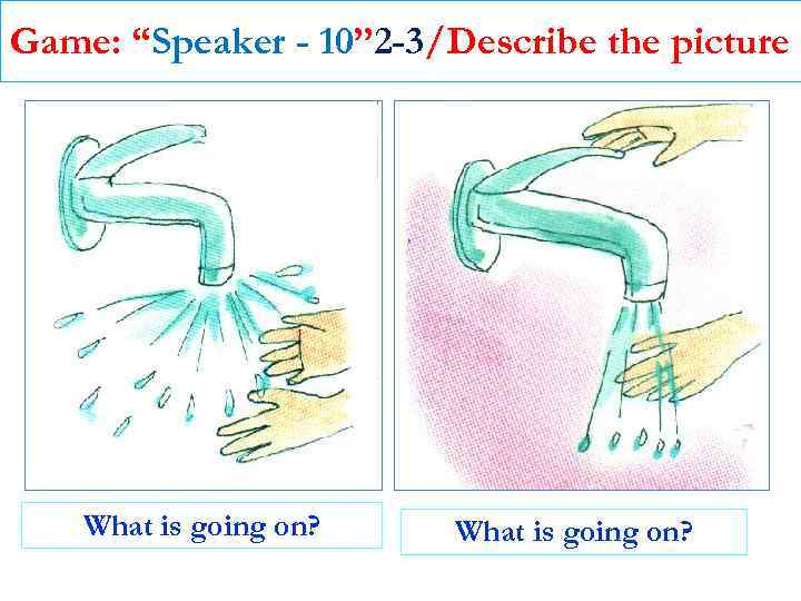 """Game: """"Speaker - 10"""" 2 -3/Describe the picture What is going on?"""