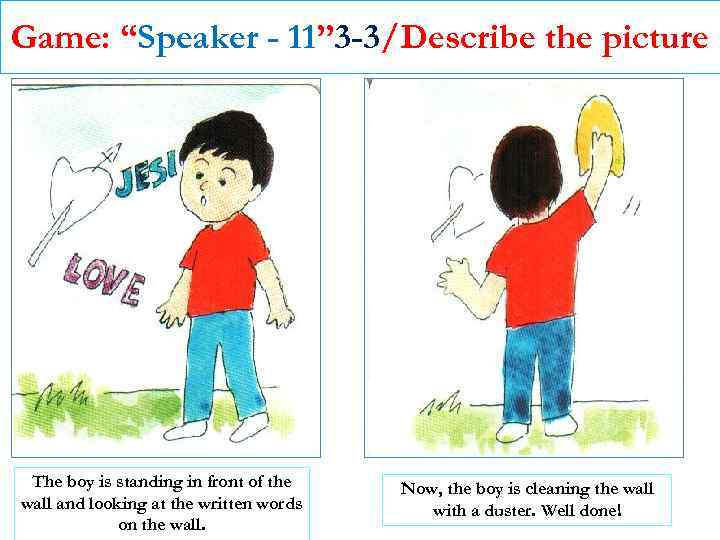 """Game: """"Speaker - 11"""" 3 -3/Describe the picture The boy is standing in front"""