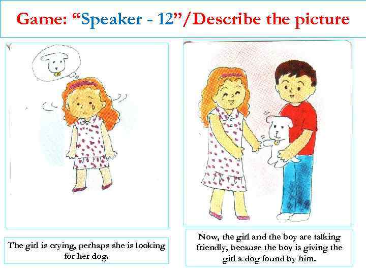 """Game: """"Speaker - 12""""/Describe the picture The girl is crying, perhaps she is looking"""