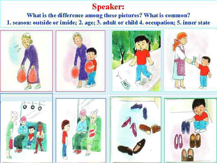 Speaker: What is the difference among these pictures? What is common? 1. season: outside