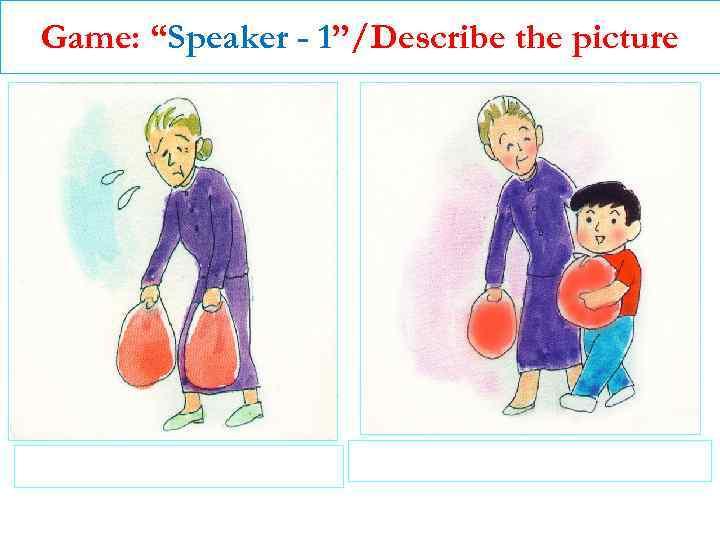 "Game: ""Speaker - 1""/Describe the picture"