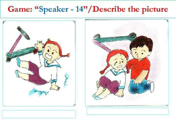 "Game: ""Speaker - 14""/Describe the picture"