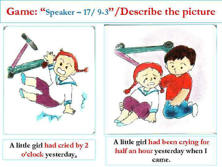 """Game: """"Speaker – 17/ 9 -3""""/Describe the picture A little girl had cried by"""