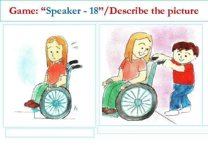 "Game: ""Speaker - 18""/Describe the picture"