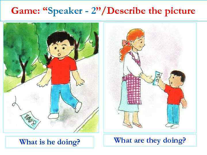 """Game: """"Speaker - 2""""/Describe the picture What is he doing? What are they doing?"""
