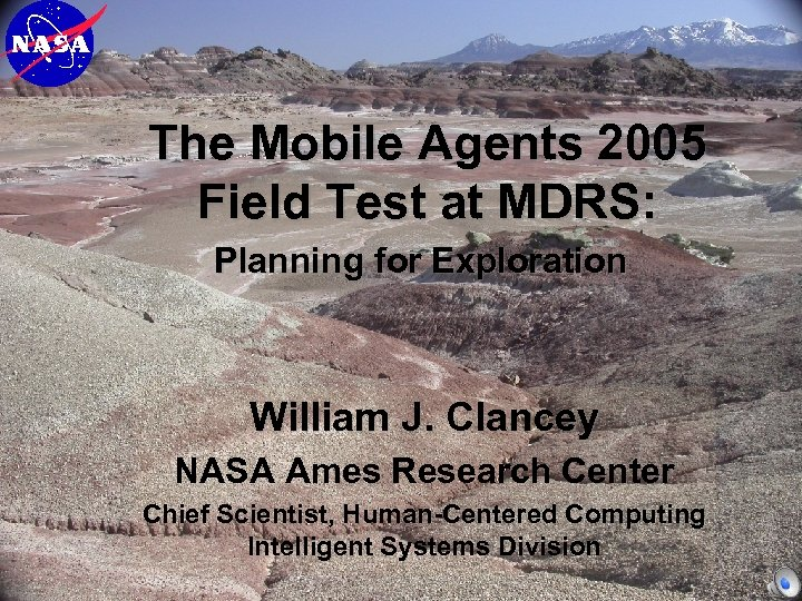 The Mobile Agents 2005 Field Test at MDRS: Planning for Exploration William J. Clancey