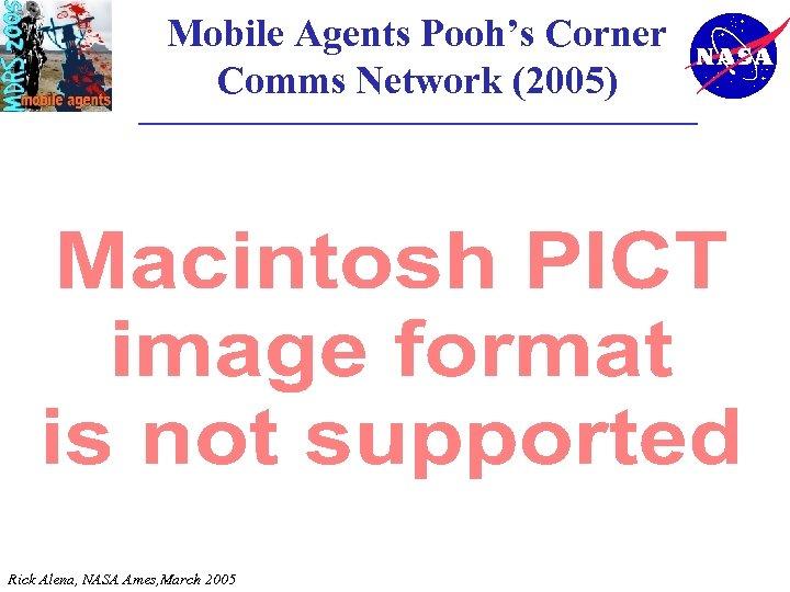 Mobile Agents Pooh's Corner Comms Network (2005) Rick Alena, NASA Ames, March 2005