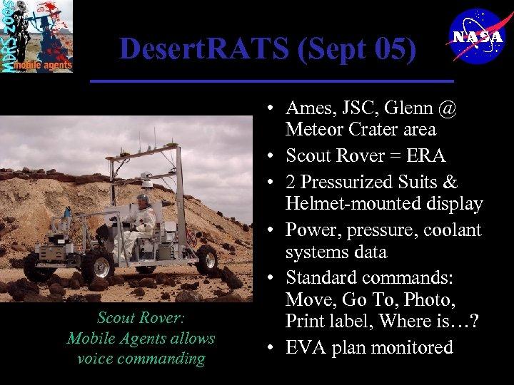 Desert. RATS (Sept 05) Scout Rover: Mobile Agents allows voice commanding • Ames, JSC,